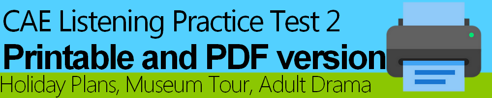 CAE Listening Practice Test 2 Printable — Holiday Plans, Museum Tour, Adult Drama