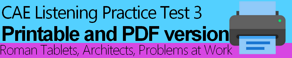 CAE Listening Practice test 3 — Roman Tablets, Architects, Problems at Work