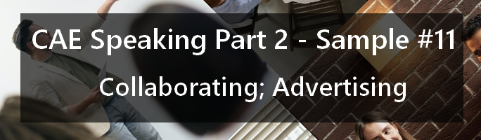 CAE Speaking Part 2, Sample 11 - Collaborating; Advertising