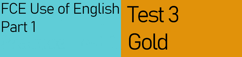 FCE Use of English Part 1, Test 3