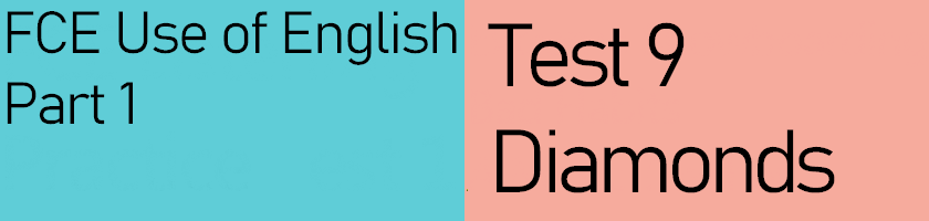 FCE Use of English Part 1, Test 9